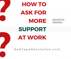 how to ask for more support at work _ Red Cape Revolution _ Darcy Eikenberg, PCC(1)
