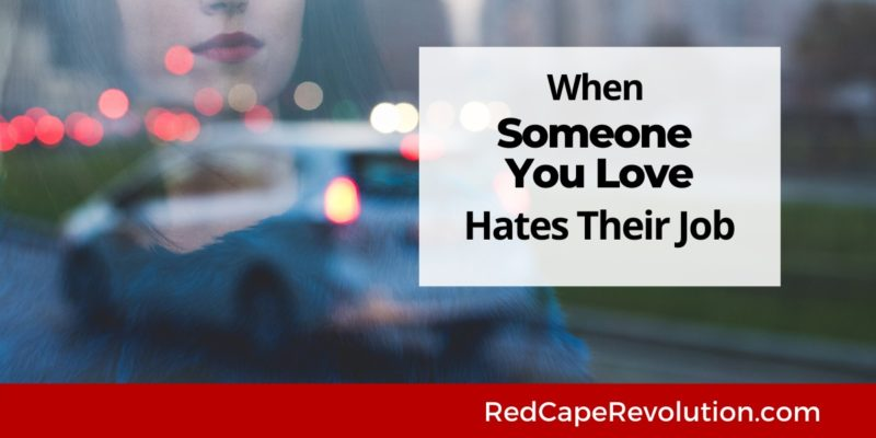 When Someone You Love Hates Their Job | Red Cape Revolution