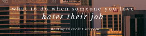 what to do when someone you love hates their job _ Red Cape Revolution
