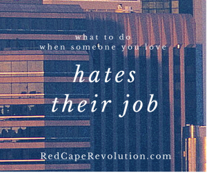 what to do when someone you love hates their job _ Red Cape Revolution (FB)
