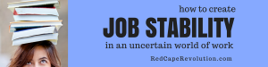 how to create job stability in an uncertain world of work _ Red Cape Revolution