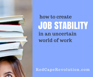 how to create job stability in an uncertain world of work _ Red Cape Revolution (FB)