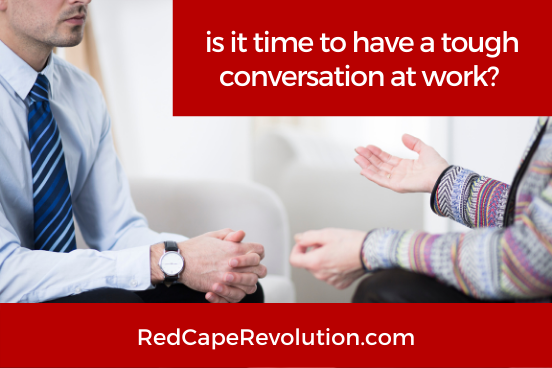 is it time to have a tough conversation at work Red Cape Revolution