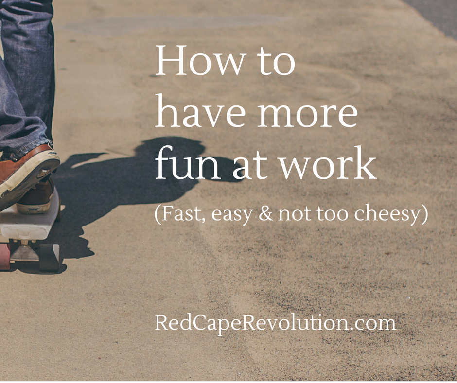 How to Have More Fun at Work   Career Advice from Coach Darcy Eikenberg