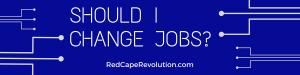 should I change jobs_ how to decide from Red Cape Revolution