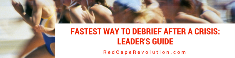 Fastest way to debrief after a crisis_ leader's guide