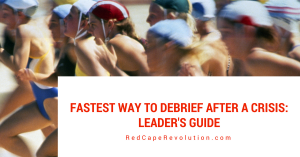 The Fastest Way to Debrief After a Crisis in Your Business: A Leader's Guide