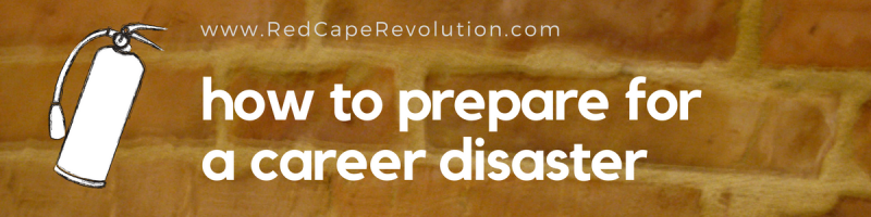 how to prepare for a career disaster _ RedCapeRevolution.com