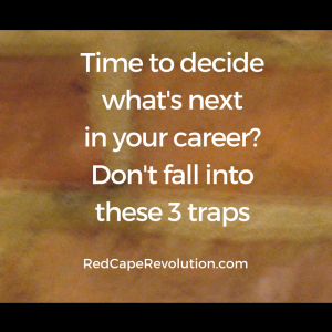 Time to decide what's next in your career_ Don't fall into these 3 traps (S)