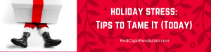 holiday stress_ tips to tame it today _ Red Cape Revolution