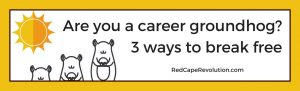 Are you a career groundhog_ 3 ways to break free