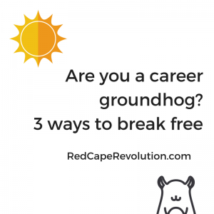Are you a career groundhog_ 3 ways to break free (FB)