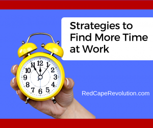 Strategies to Find More Time at Work _ RedCapeRevolution.com (FB)