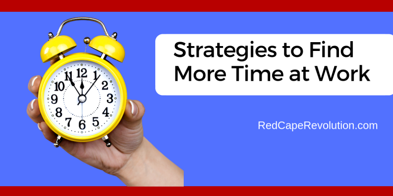 Strategies to Find More Time at Work _ RedCapeRevolution.com