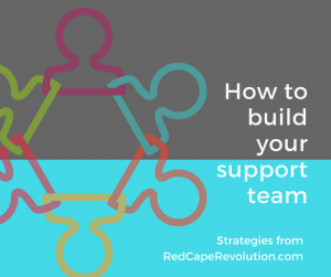 How to build your support team _ Strategies from RedCapeRevolution.com (FB)
