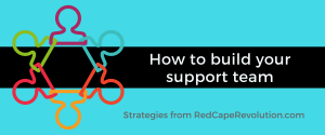 How to build your support team _ Strategies from RedCapeRevolution.com