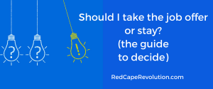 Should I take the job offer or stay_ The guide to decide _ Red Cape Revolution