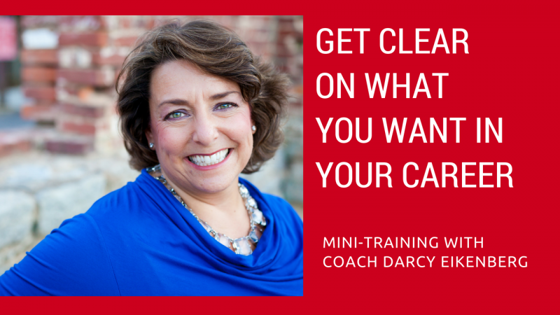 Get clear on what you want in your career _ mini training with Coach Darcy Eikenberg