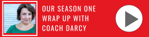 Our Season One Wrap Up with Coach Darcy