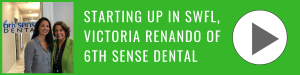 Starting Up in SWFL, Victoria Renando-6th Sense Dental