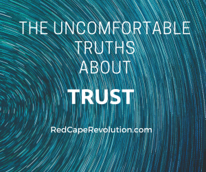 The uncomfortable truths about trust _ Red Cape Revolution (