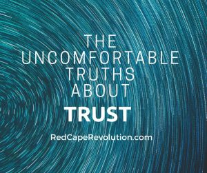 The uncomfortable truths about trust _ Red Cape Revolution (FB)(1)