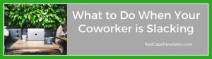 What to Do When Your Coworker is Slacking _RedCapeRevolution.com