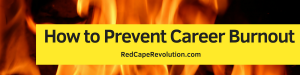 How to Prevent Career Burnout _ Red Cape Revolution