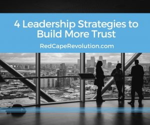 Leadership Strategies to Build More Trust _ Red Cape Revolution