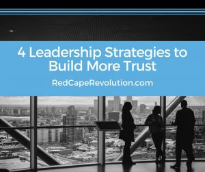 Leadership Strategies to Build More Trust _ Red Cape Revolution (FB)(2)
