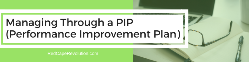 Managing Through A PIP (Performance Improvement Plan) _ Red Cape Revolution