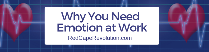 Why You Need Emotion at Work _Red Cape Revolution