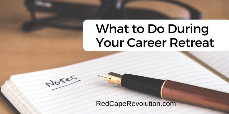 What to do during your career retreat _ Red Cape Revolution
