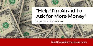 Help! I'm Afraid to Ask for More Money (& What to Do Now _ RedCapeRevolution.com