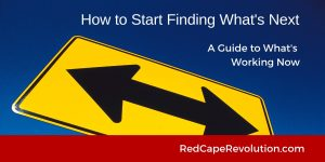 How to Start Finding What's Next _ Red Cape Revolution
