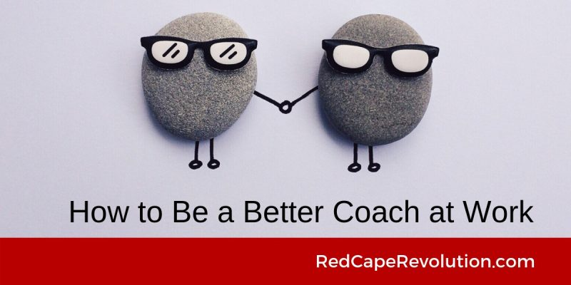 How to Be a Better Coach at Work _ Red Cape Revolution(1)