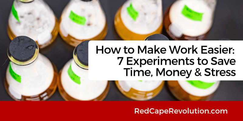 How to Make Work Easier_ 7 Experiments_ Red Cape Revolution