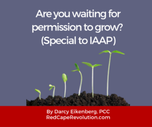 Are you waiting for permission to grow- Special to IAAP (fb)_ Darcy Eikenberg -Red Cape Revolution(1)