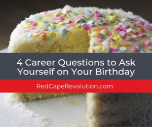 Career Questions to Ask Yourself on Your Birthday (FB)_ Red Cape Revolution