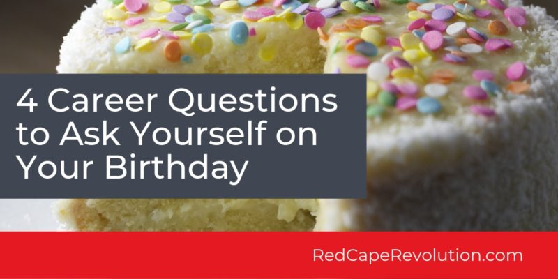Career Questions to Ask Yourself on Your Birthday_ Red Cape Revolution