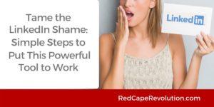 Tame the LinkedIn Shame _ Red Cape Revolution