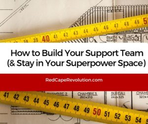How to Build Your Support Team (FB) _ Red Cape Revolution