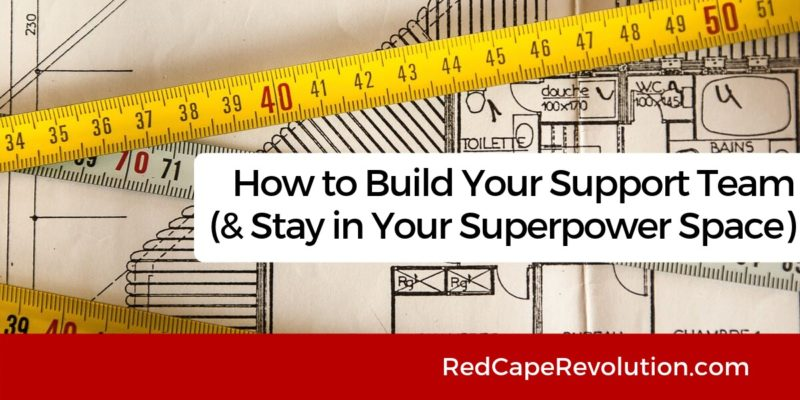 How to build your support team _ Red Cape Revolution