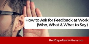 How to ask for feedback at work _ Red Cape Revolution