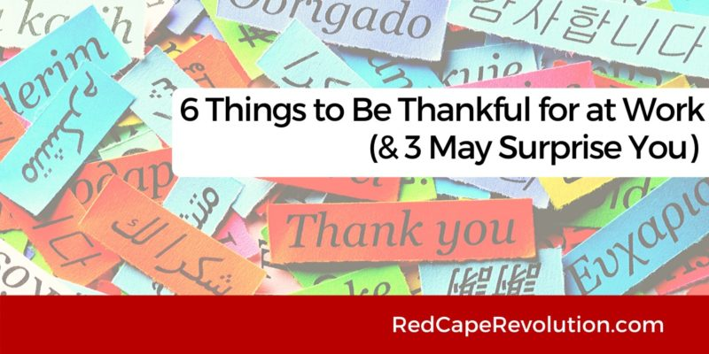 6 things to be thankful for at work _ Red Cape Revolution