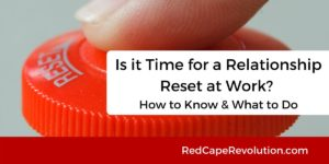 Time for a Relationship Reset at Work _ Red Cape Revolution