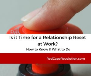 Time for a relationship reset at work _ Red Cape Revolution(1)