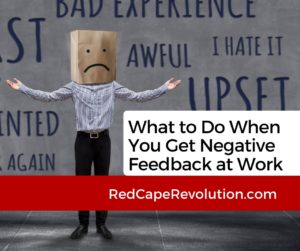 What to do when you get negative feedback at work (fb)_ Red Cape Revolution