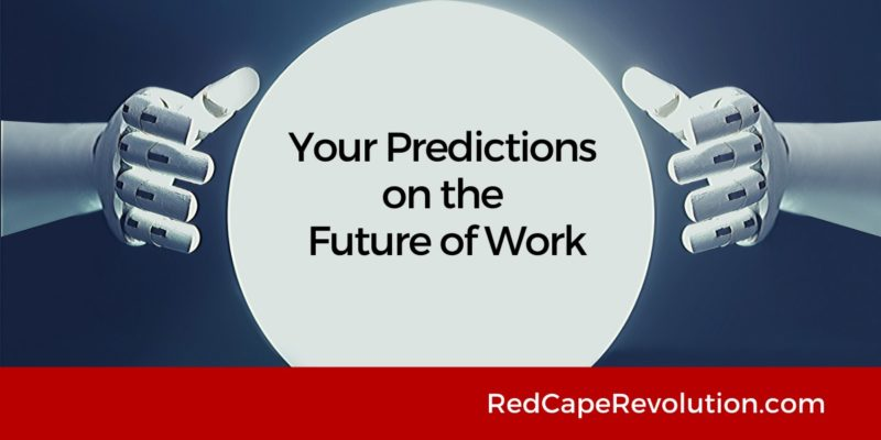 Your Predictions on the Future of Work_ Red Cape Revolution