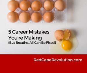 5 Career Mistakes Youre Making (FB)_ Red Cape Revolution